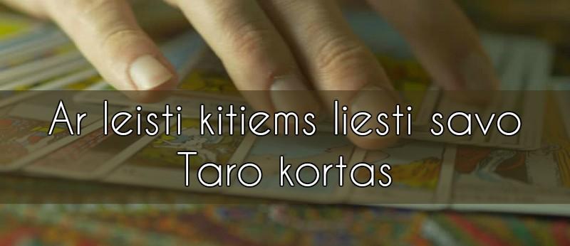 Ar leisti kitiems liesti Taro kortas